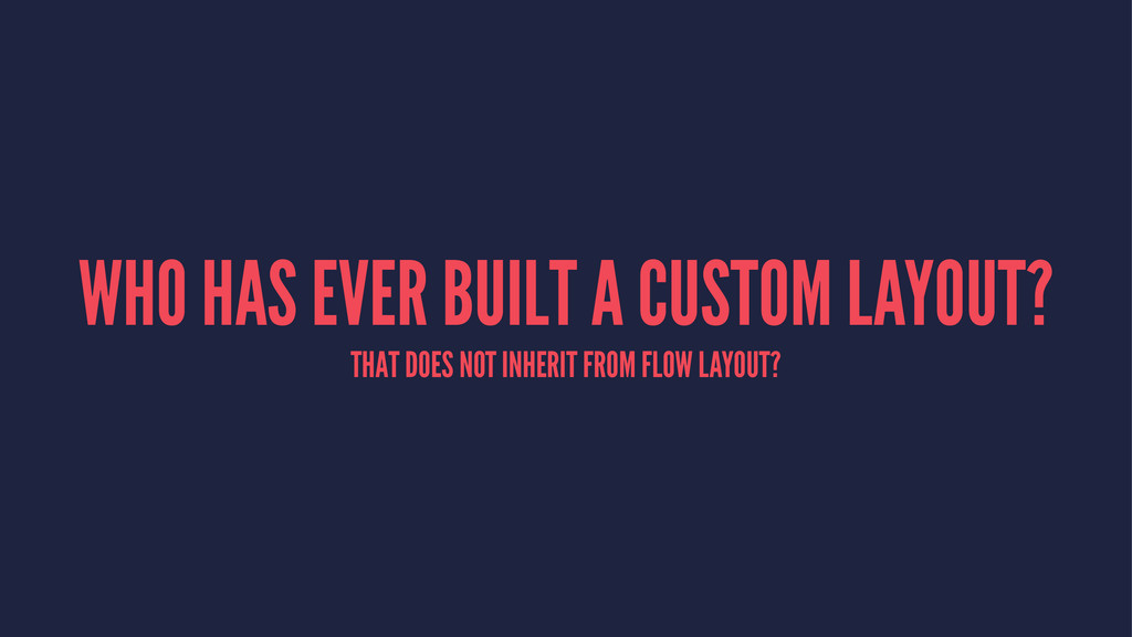 WHO HAS EVER BUILT A CUSTOM LAYOUT? THAT DOES N...