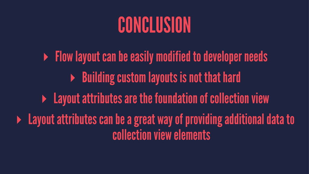CONCLUSION ▸ Flow layout can be easily modified...