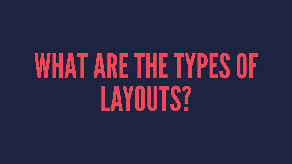 WHAT ARE THE TYPES OF LAYOUTS?