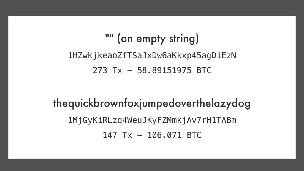 """"""""""" (an empty string) 1HZwkjkeaoZfTSaJxDw6aKkxp4..."""