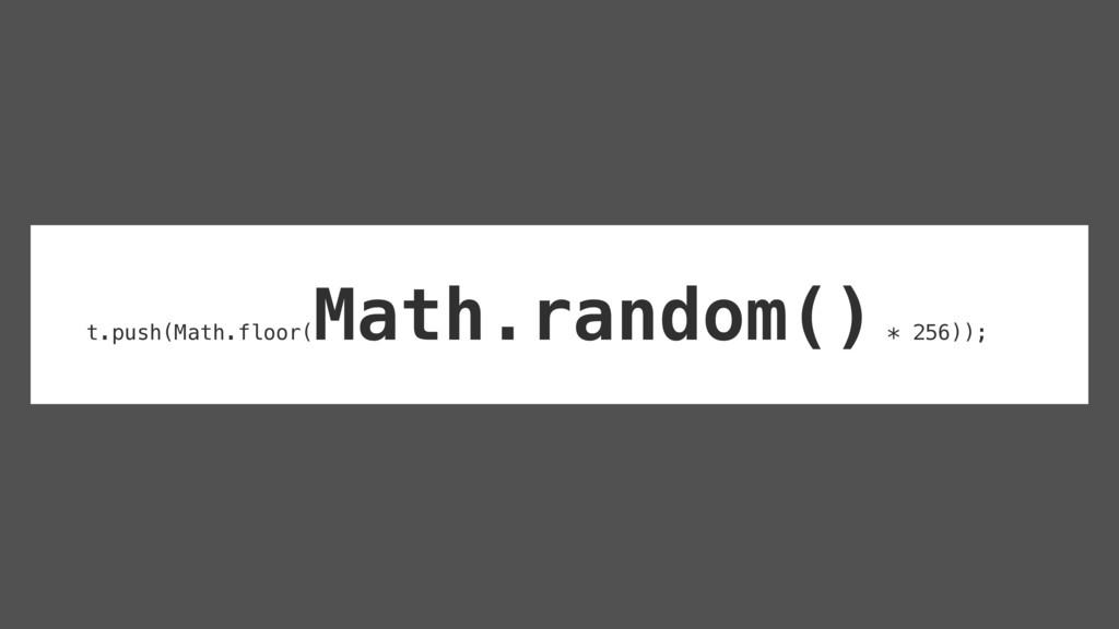 t.push(Math.floor( Math.random() * 256));