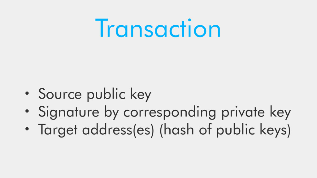 Transaction • Source public key • Signature by ...
