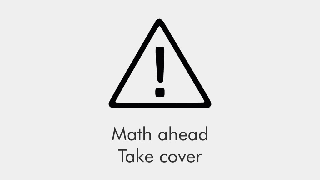 Math ahead Take cover