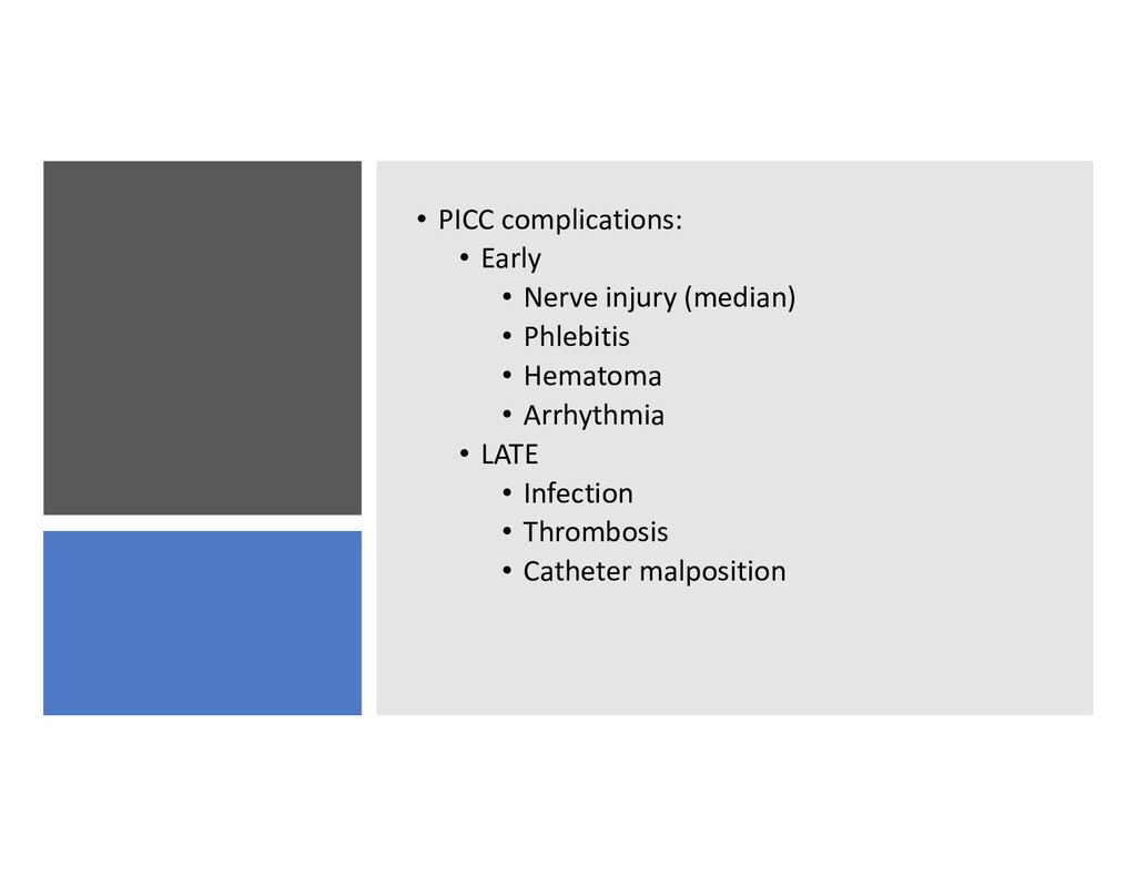 • PICC complications: • Early • Nerve injury (m...