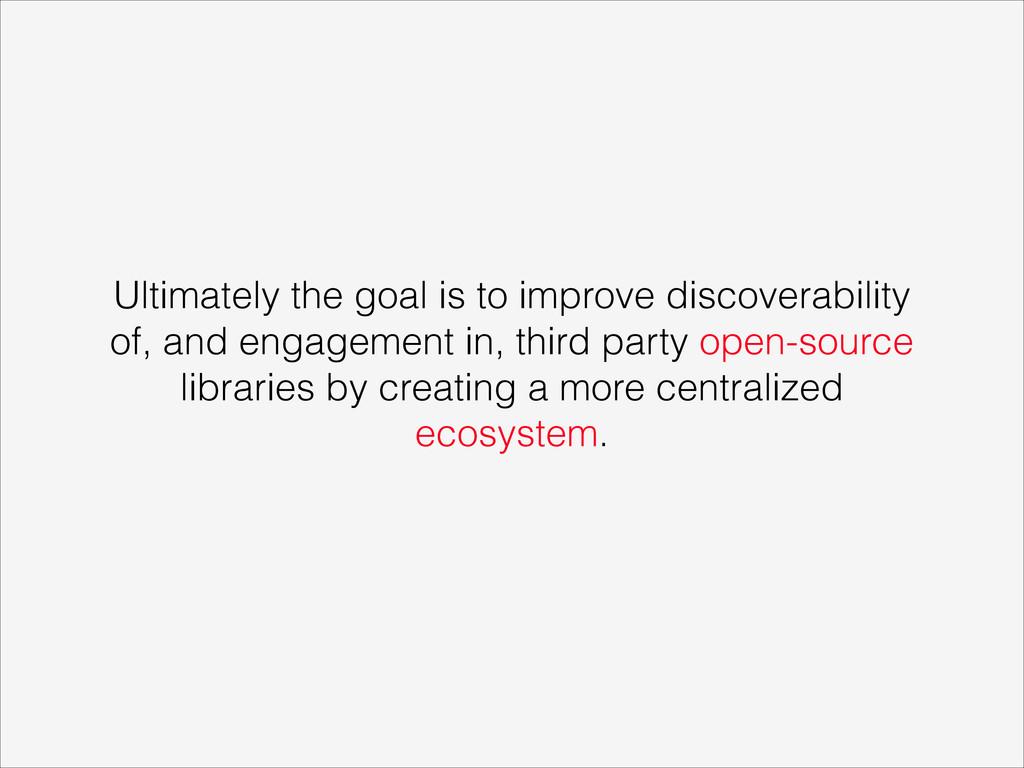 Ultimately the goal is to improve discoverabili...
