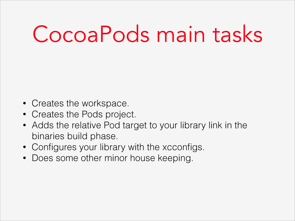 CocoaPods main tasks • Creates the workspace. •...