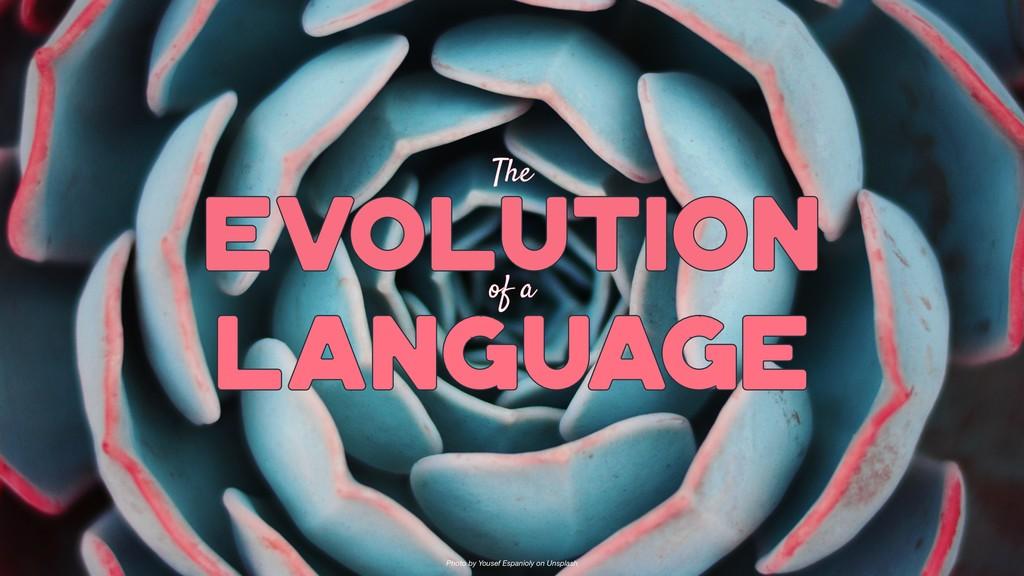 The LANGUAGE LANGUAGE EVOLUTION EVOLUTION of a ...