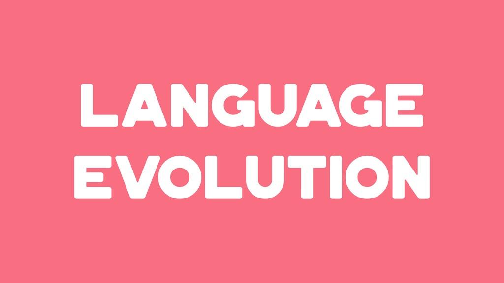 LANGUAGE EVOLUTION