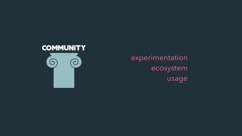Community • experimentation • ecosystem • usage