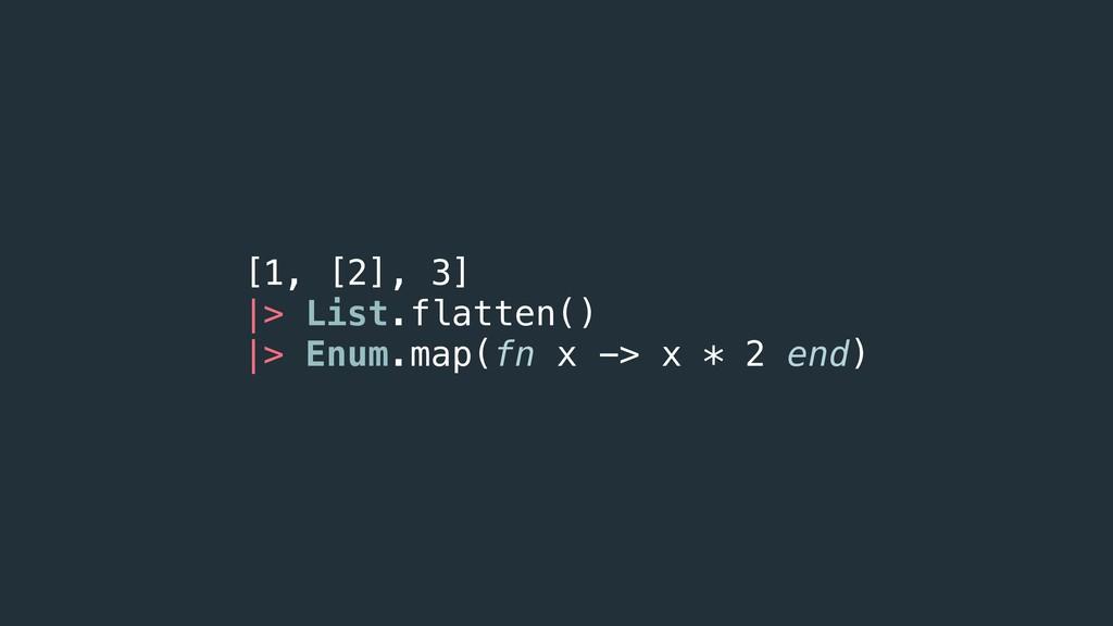[1, [2], 3] |> List.flatten() |> Enum.map(fn x...