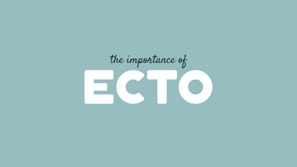 the importance of ecto