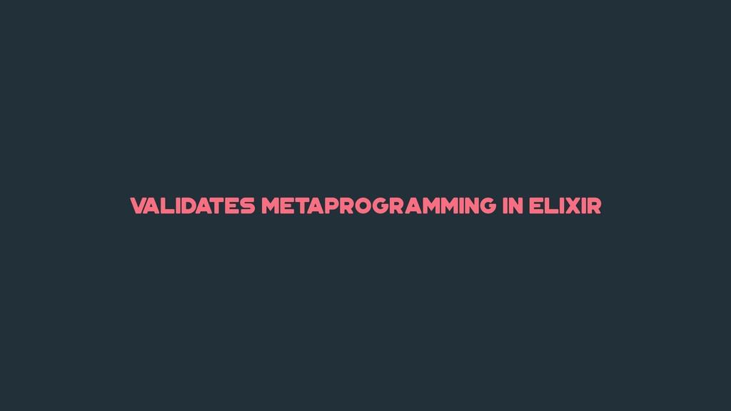 v alidates metaprogramming in elixir
