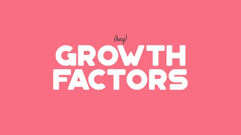 GROWTH factors (key)