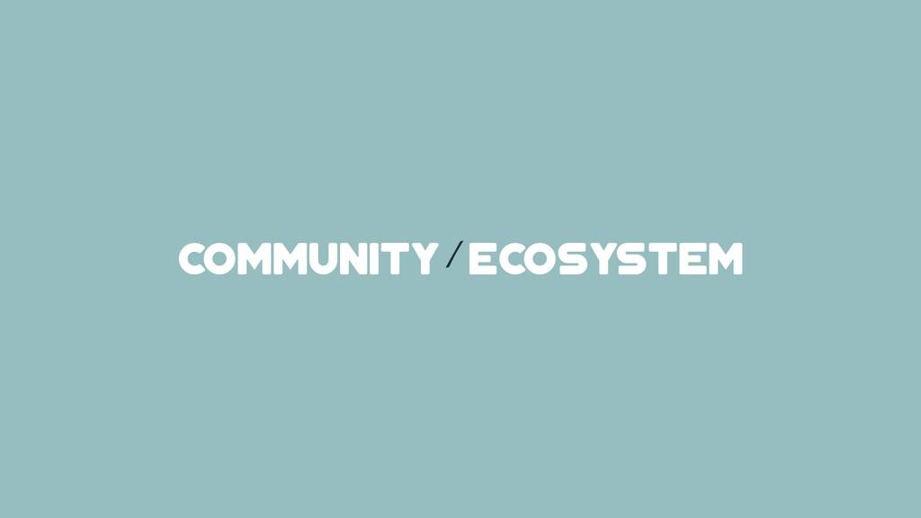 / community ecosystem