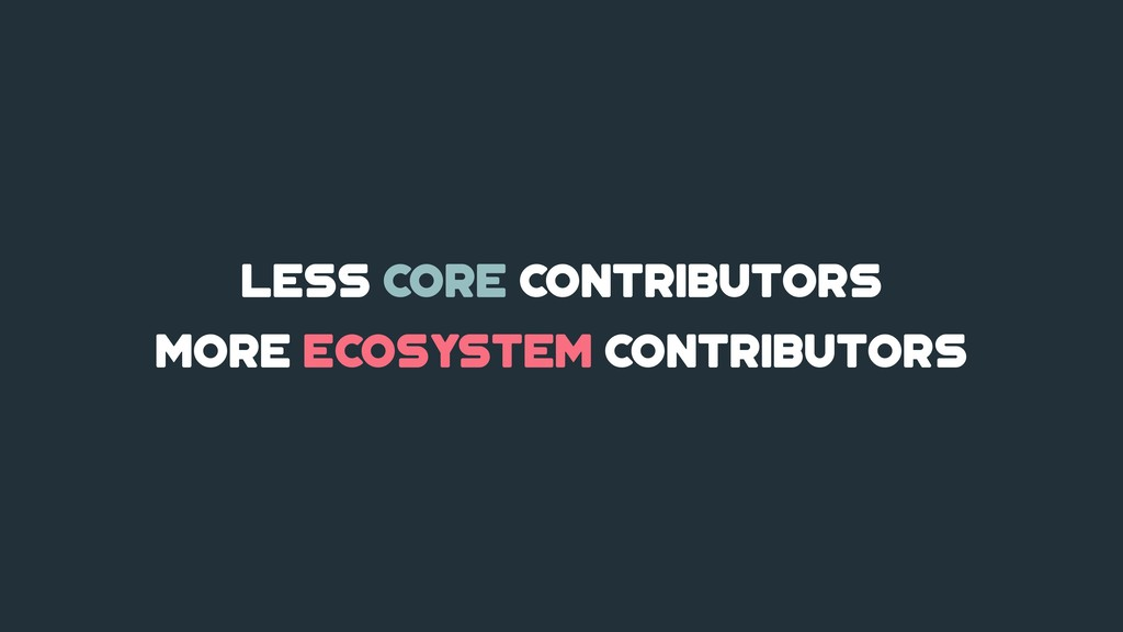 less core contributors more ecosystem contribut...