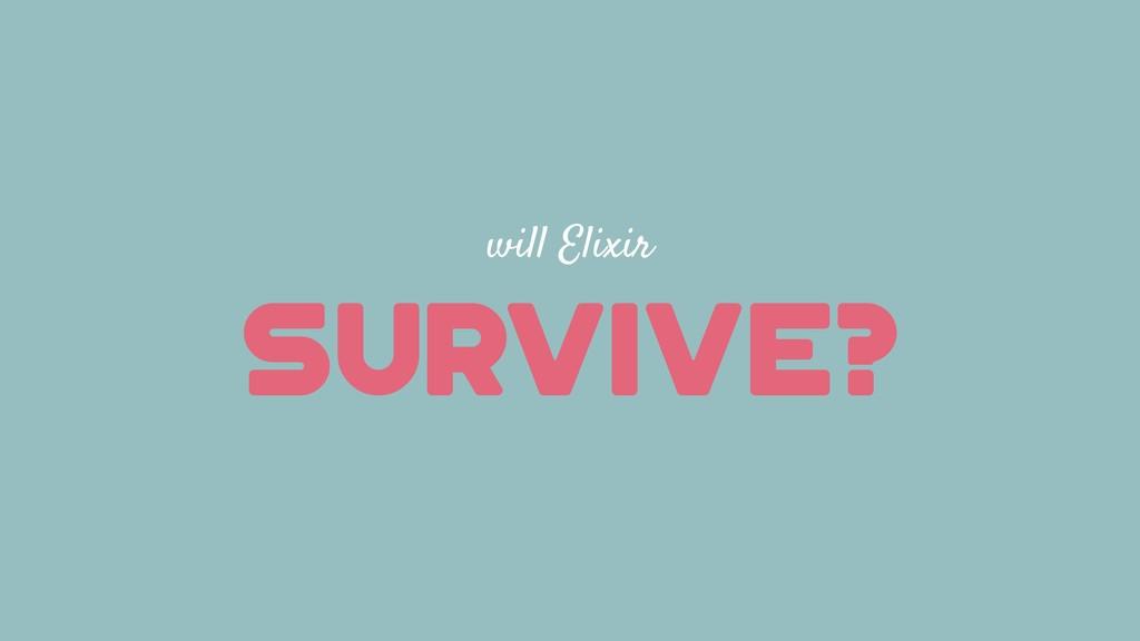 will Elixir SURVIVE?