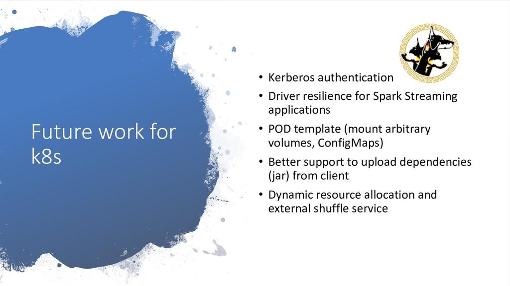 Future work for k8s • Kerberos authentication ...