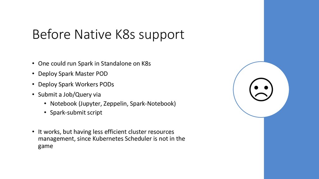 Before Native K8s support • One could run Spar...