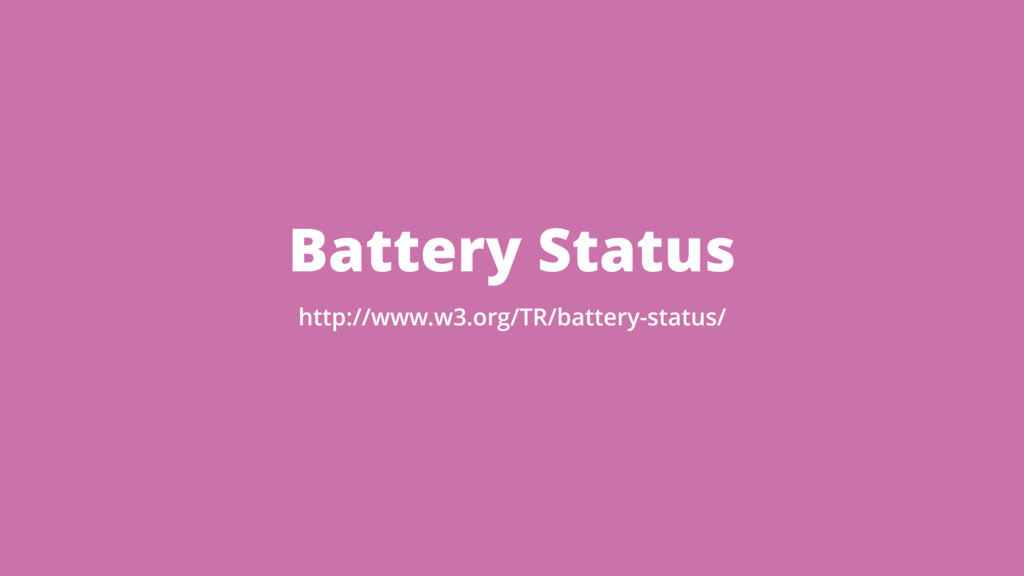 Battery Status http://www.w3.org/TR/battery-sta...