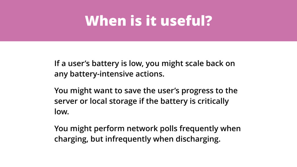 When is it useful? If a user's battery is low, ...