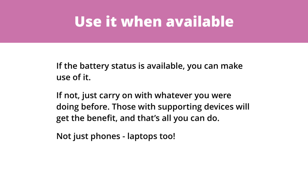 Use it when available If the battery status is ...