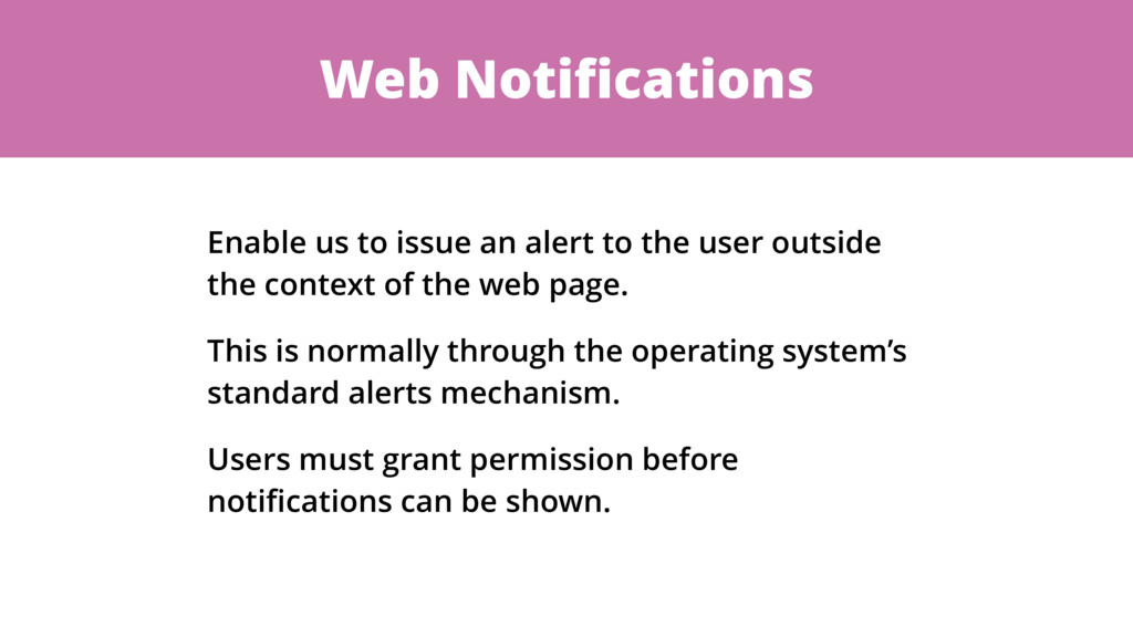 Web Notifications Enable us to issue an alert to...