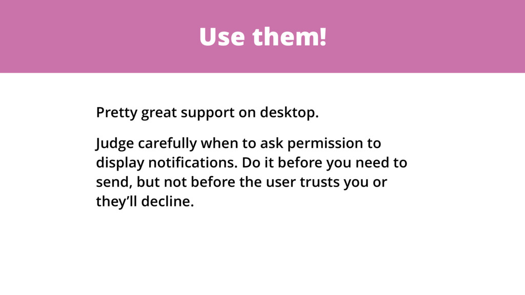 Use them! Pretty great support on desktop. Judg...