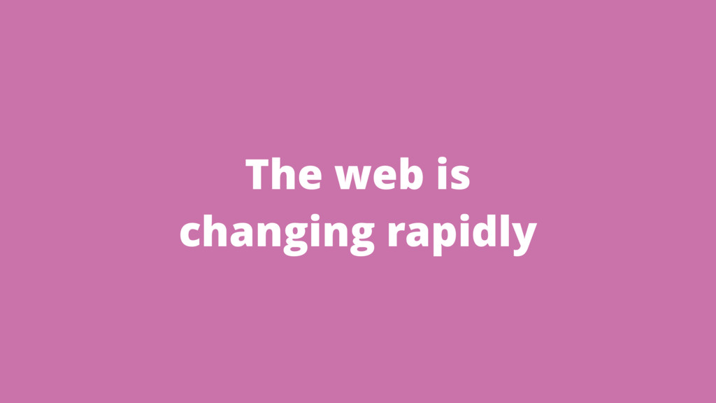 The web is changing rapidly