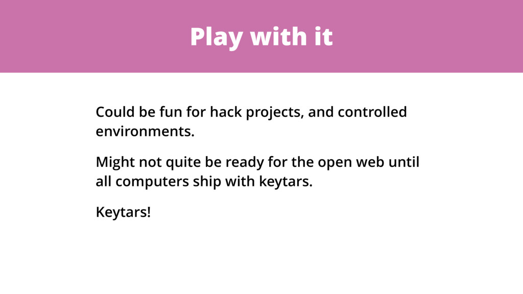 Play with it Could be fun for hack projects, an...