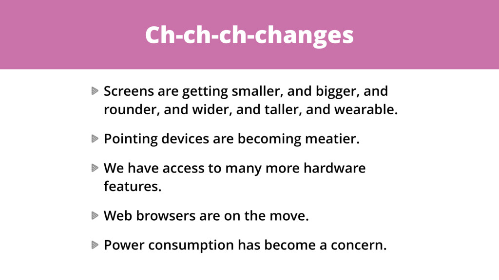 Ch-ch-ch-changes Screens are getting smaller, a...