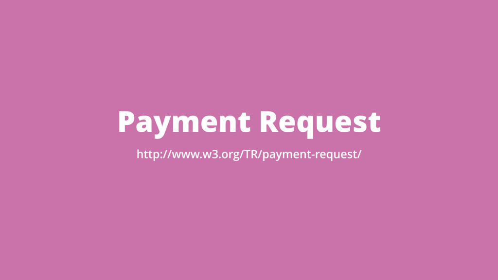 Payment Request http://www.w3.org/TR/payment-re...