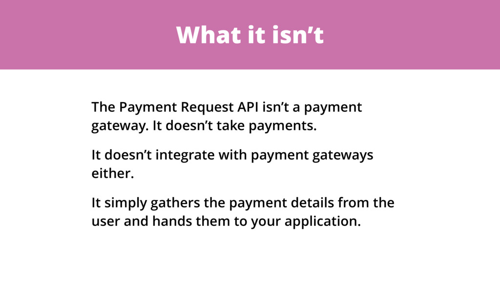 What it isn't The Payment Request API isn't a p...