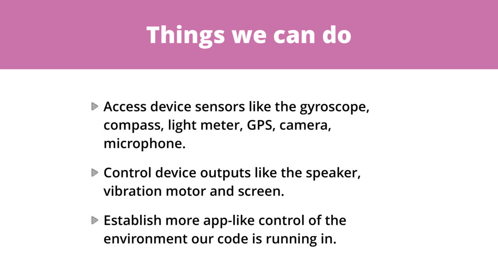 Things we can do Access device sensors like the...