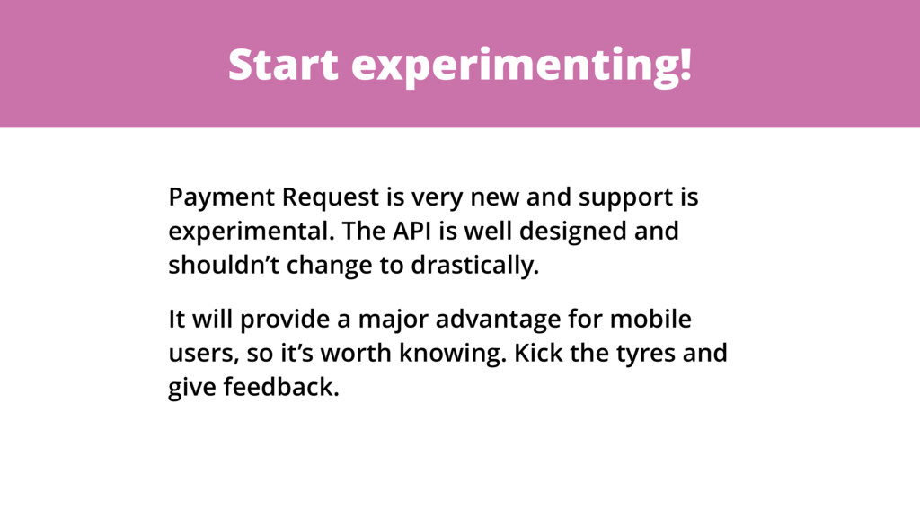 Start experimenting! Payment Request is very ne...