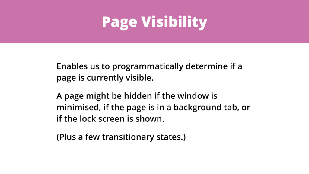Page Visibility Enables us to programmatically ...