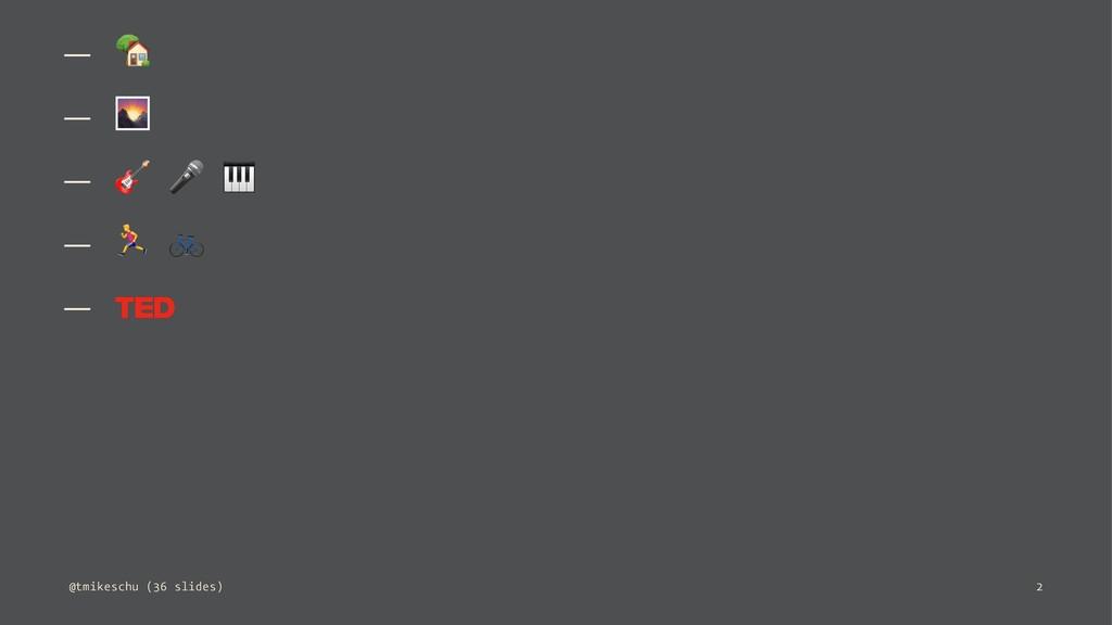 """— ! — """" — # $ % — & ' — @tmikeschu (36 slides) 2"""