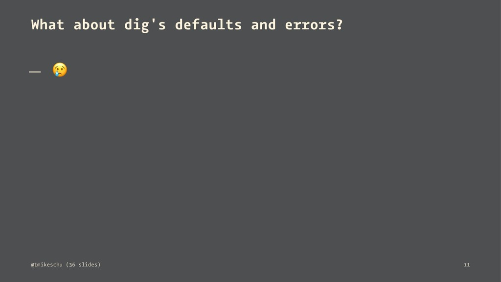 What about dig's defaults and errors? — ! @tmik...