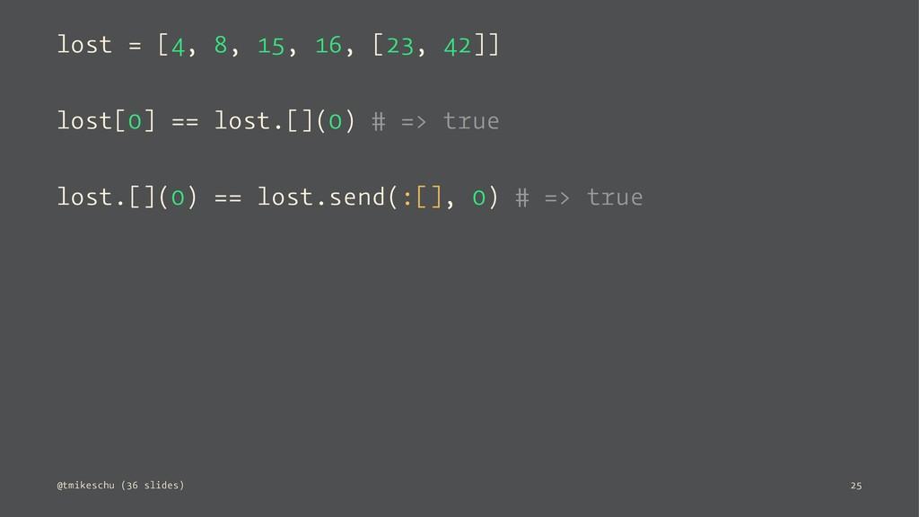 lost = [4, 8, 15, 16, [23, 42]] lost[0] == lost...