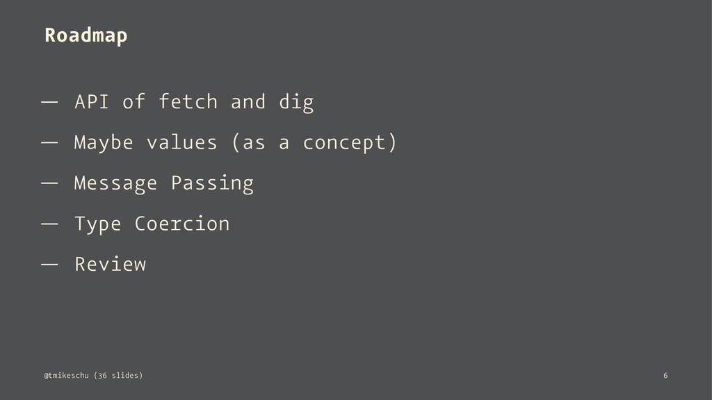 Roadmap — API of fetch and dig — Maybe values (...