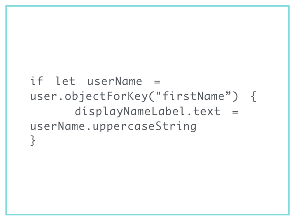 "if let userName = user.objectForKey(""firstName""..."