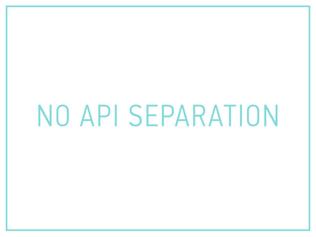 NO API SEPARATION