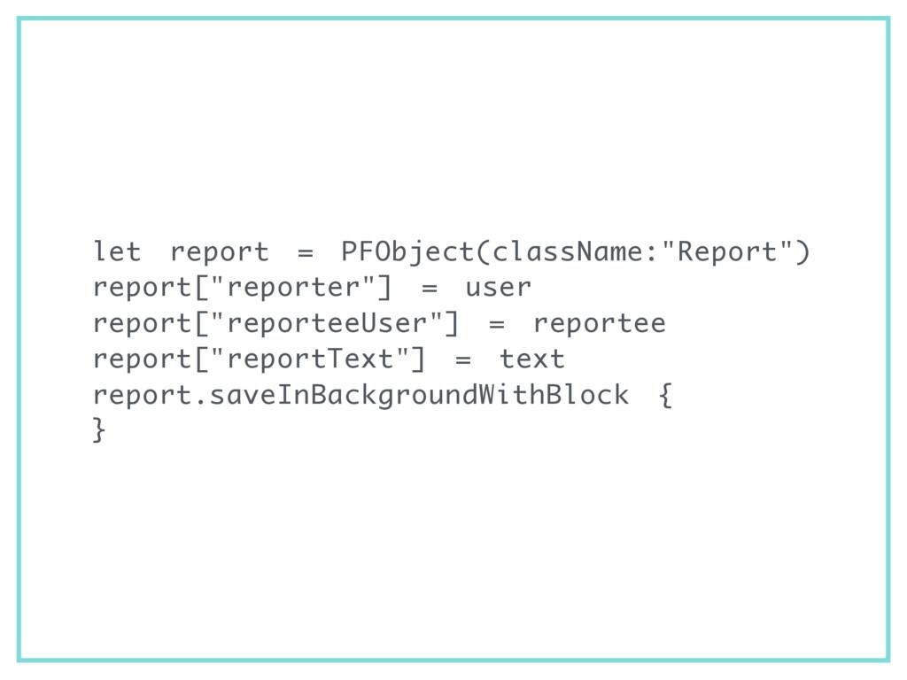 "let report = PFObject(className:""Report"") repor..."