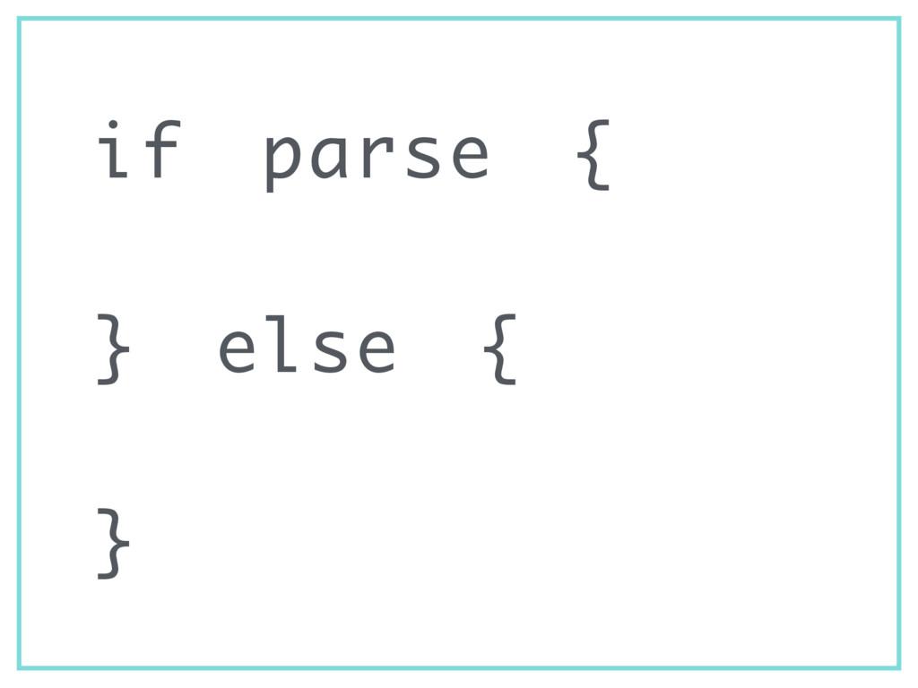 if parse { } else { }