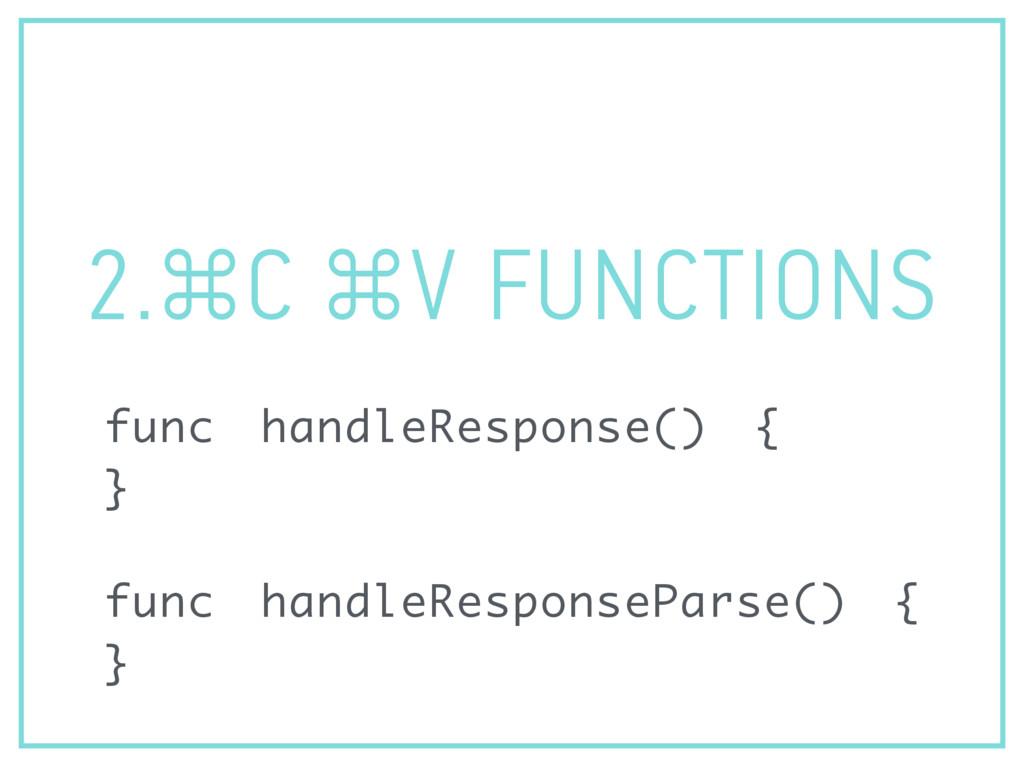 2.⌘C ⌘V FUNCTIONS func handleResponse() { } fun...