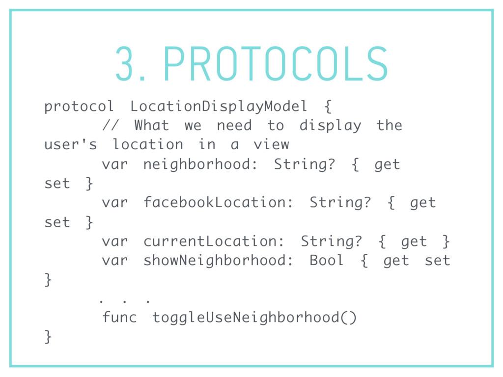 3. PROTOCOLS protocol LocationDisplayModel { //...