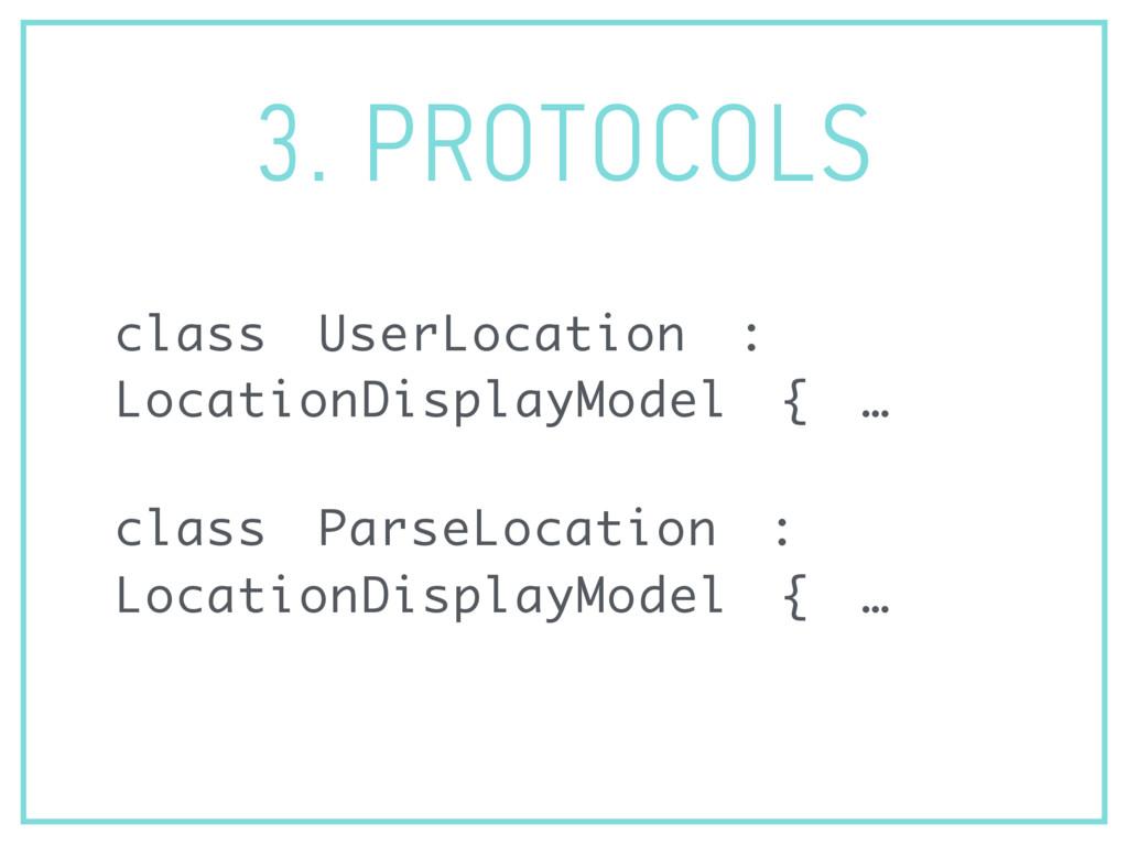 3. PROTOCOLS class UserLocation : LocationDispl...