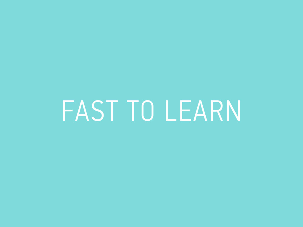 FAST TO LEARN