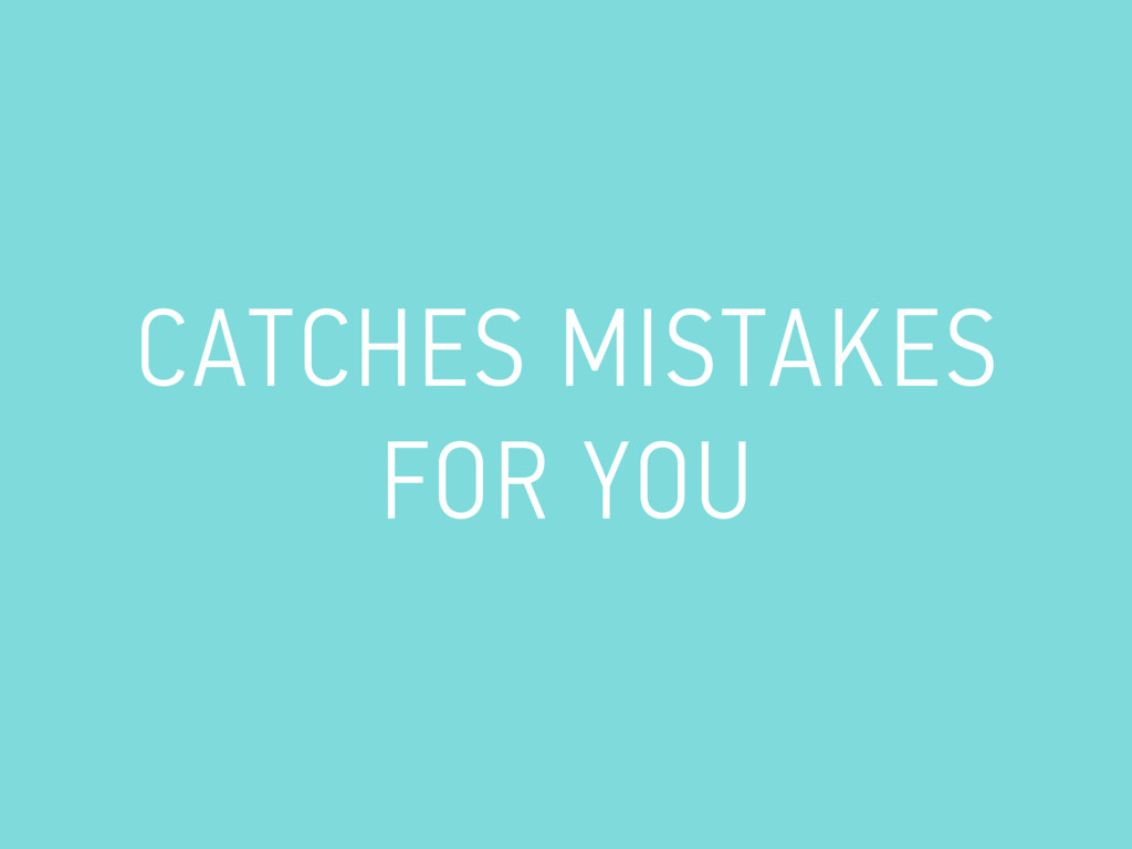 CATCHES MISTAKES FOR YOU