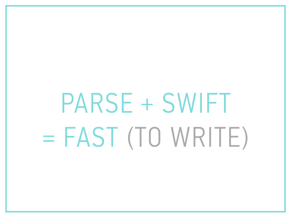 PARSE + SWIFT = FAST (TO WRITE)