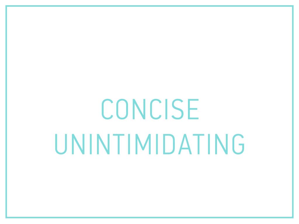 CONCISE UNINTIMIDATING